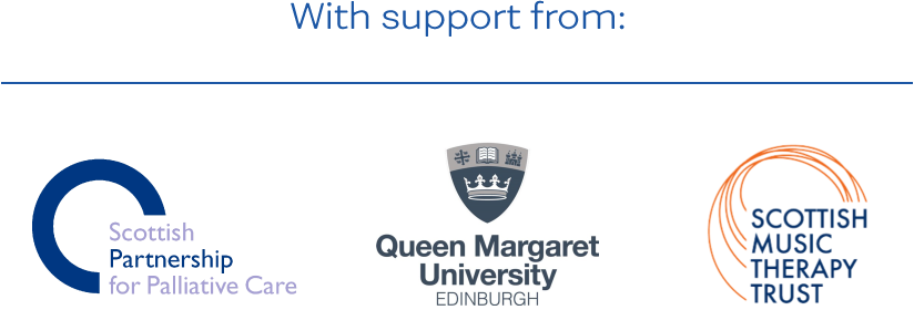 With support from Scottish Partnership for Palliative Care, Queen Margaret University Edinburgh and Scottish Music Therapy Trust